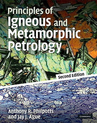 Principles of Igneous and Metamorphic Petrology By Philpotts, Anthony R./ Ague, Jay J.