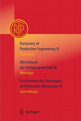 Dictionary of Production Engineering/Worterbuch Der Fertigungstechnik/Dictionnaire Des Techniques De Production Mechanique